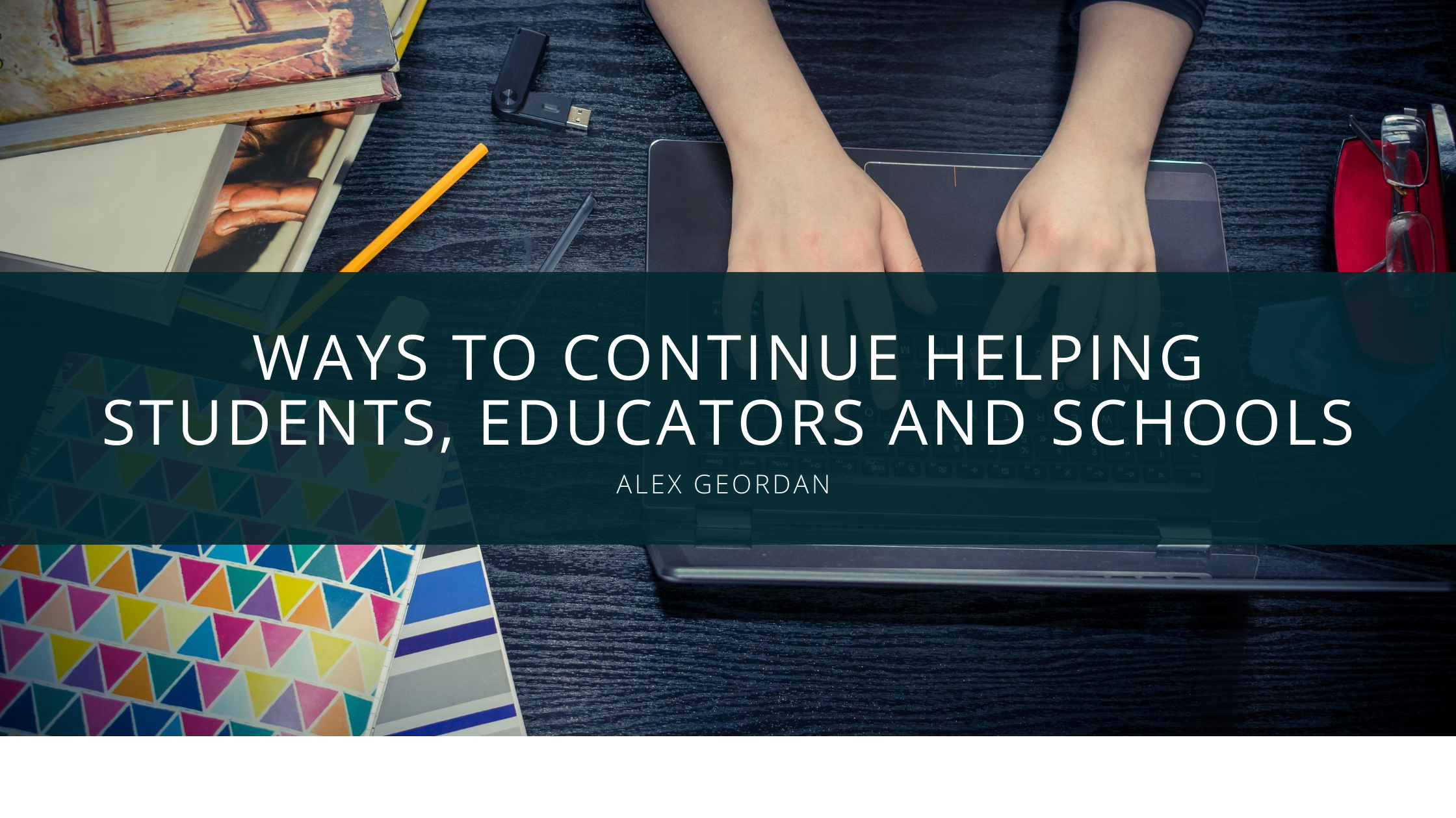 Alex Geordan Looks to Continue Helping Students Educators and Schools